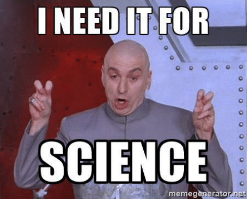 i-need-it-for-science-memegenerator-net-34138068